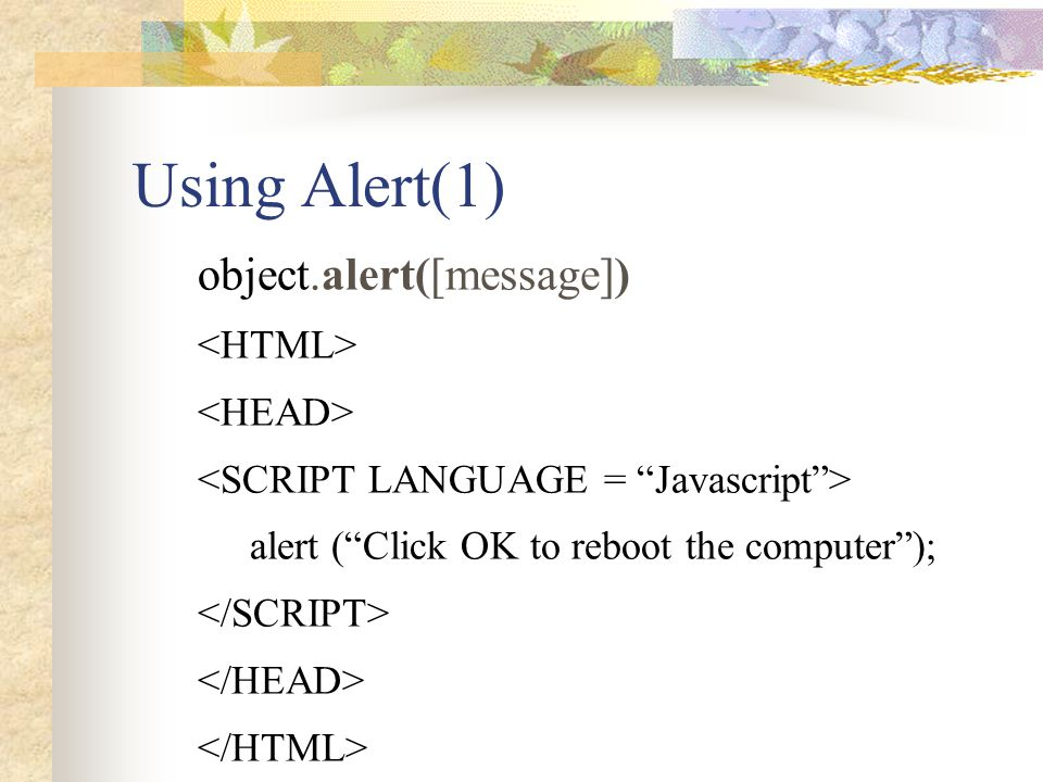 Using Alert(1) object.alert([message]) <HTML> <HEAD>